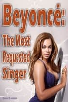 Beyoncé: The Most Requested Singer ebook by David Santoro