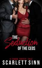 The Seduction of the CEOs - The Seduction of Sin, #3 ebook by Scarlett Sinn