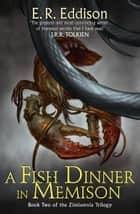 A Fish Dinner in Memison (Zimiamvia, Book 2) ebook by E. R. Eddison, James Stephens