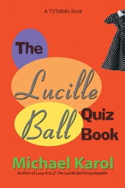 The Lucille Ball Quiz Book ebook by Michael Karol