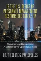 Is the U.S. Office of Personnel Management Responsible for 9/11? ebook by Dr. Theodore G. Pavlopoulos