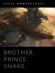 Brother. Prince. Snake. - A Tor.Com Original ebook by Cecil Castellucci