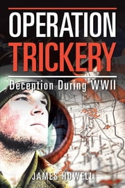 Operation Trickery - Deception During Wwii ebook by James Howell