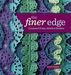 The Finer Edge - Crocheted Trims, Motifs & Borders ebook by Kristin Omdahl
