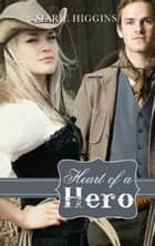 Heart of a Hero ebook by Marie Higgins