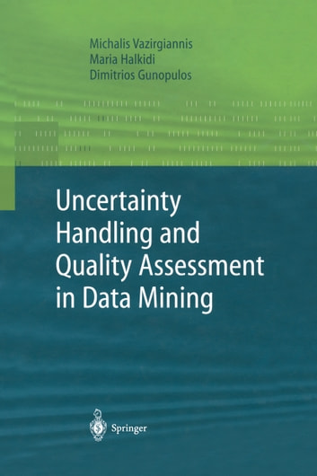 Uncertainty Handling and Quality Assessment in Data Mining ebook by Michalis Vazirgiannis,Maria Halkidi,Dimitrious Gunopulos