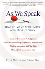 As We Speak - How to Make Your Point and Have It Stick ebook by Peter Meyers,Shann Nix
