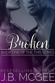 Broken - This, #1 ebook by J.B. McGee