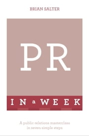 PR In A Week - A Public Relations Masterclass In Seven Simple Steps ebook by Brian Salter