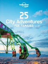 25 City Adventures for Families ebook by Lonely Planet