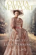 Pursuit of Lucy Banning, The (Avenue of Dreams Book #1) - A Novel ebook by Olivia Newport