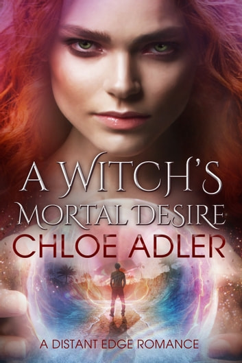 A Witch's Mortal Desire - A Distant Edge Romance ebook by Chloe Adler