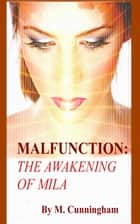 Malfunction: The Awakening of Mila ebook by M. Cunningham