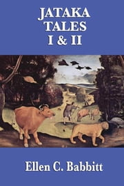 The Jataka Tales I & II ebook by Ellen C. Babbitt