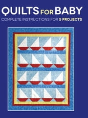 Quilts for Baby - Complete Instructions for 5 Projects ebook by Susan Stein,Sharon Hultgren