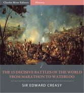 The 15 Decisive Battles of The World From Marathon to Waterloo (Illustrated Edition) ebook by Sir Edward Creasy
