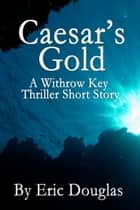 Caesar's Gold ebook by Eric Douglas