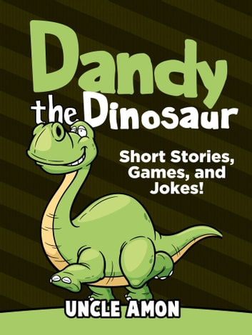 Dandy the Dinosaur: Short Stories, Games, and Jokes! ebook by Uncle Amon