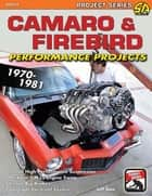 Camaro & Firebird Performance Projects: 1970-81 ebook by Jeff Tann