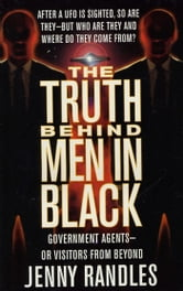The Truth Behind Men In Black - Government Agents--Or Visitors From Beyond ebook by Jenny Randles