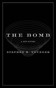 The Bomb - A New History ebook by Stephen M. Younger, PhD