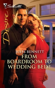 From Boardroom to Wedding Bed? ebook by Jules Bennett