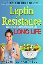 Leptin Resistance: Insulin Resistance Diabetes and Long Life ebook by John C. Hartnell