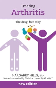 Treating Arthritis: The Drug Free Way reissue ebook by Margaret Hills,Christine Horner