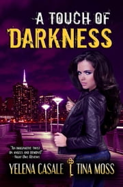 A Touch of Darkness - Key Series, #1 ebook by Tina Moss,Yelena Casale