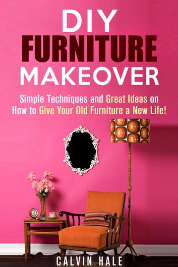 Diy Furniture Makeover Simple Techniques And Great Ideas On How To