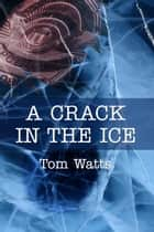 A Crack in the Ice - Red Files, #2 ebook by Tom Watts