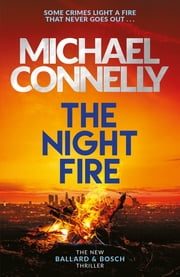 The Night Fire - The Brand New Ballard and Bosch Thriller eBook by Michael Connelly