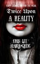 Twice Upon a Reality ebook by Erin Lee, Alana Greig