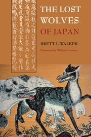 The Lost Wolves of Japan ebook by Brett L. Walker