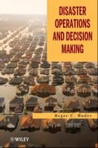 Disaster Operations and Decision Making ebook by Roger C. Huder