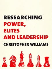 Researching Power, Elites and Leadership ebook by Christopher Williams
