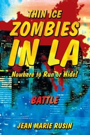 Thin Ice Zombies In LA Nowhere to Run or Hide! - Battle ebook by Jean Marie Rusin