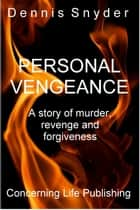 Personal Vengeance ebook by Dennis Snyder