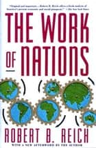 The Work of Nations ebook by Robert B. Reich