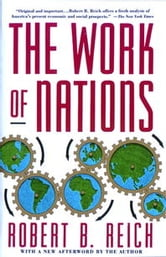 The Work of Nations - Preparing Ourselves for 21st Century Capitalis ebook by Robert B. Reich