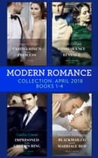 Modern Romance Collection: April 2018 Books 1 - 4: Castiglione's Pregnant Princess / Consequence of His Revenge / Imprisoned by the Greek's Ring / Blackmailed into the Marriage Bed (Mills & Boon e-Book Collections) ebook by Lynne Graham, Dani Collins, Caitlin Crews,...
