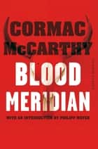 Blood Meridian - Picador Classic eBook by Cormac McCarthy, Philipp Meyer