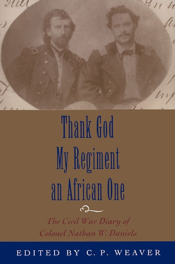 Thank God My Regiment an African One - The Civil War Diary of Colonel Nathan W. Daniels ebook by