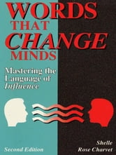 Words that Change Minds - Mastering the Language of Influence ebook by Shelle Rose Charvet