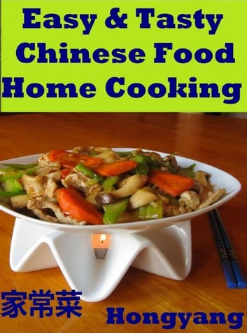Easy & Tasty Chinese Food Home Cooking: 11 Recipes with Photos ebook by Hongyang(Canada)/ 红洋(加拿大)