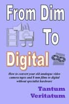 From Dim to Digital ebook by Tantum Veritatum