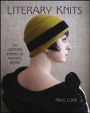 Literary Knits - 30 Patterns Inspired by Favorite Books ebook by Nikol Lohr