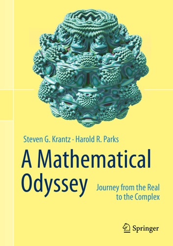 A Mathematical Odyssey - Journey from the Real to the Complex ebook by Steven G. Krantz,Harold R. Parks