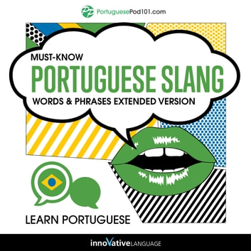 Learn Portuguese: Must-Know Portuguese Slang Words & Phrases (Extended Version) audiobook by Innovative Language Learning,LLC