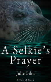 A Selkie's Prayer: A Novella ebook by Julie Bihn